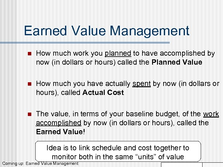 Earned Value Management n How much work you planned to have accomplished by now