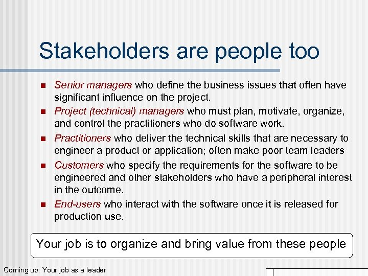 Stakeholders are people too n n n Senior managers who define the business issues