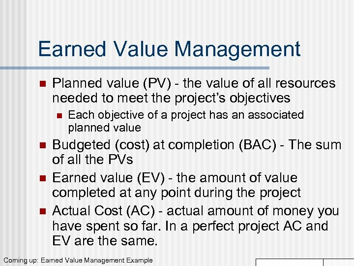 Earned Value Management n Planned value (PV) - the value of all resources needed