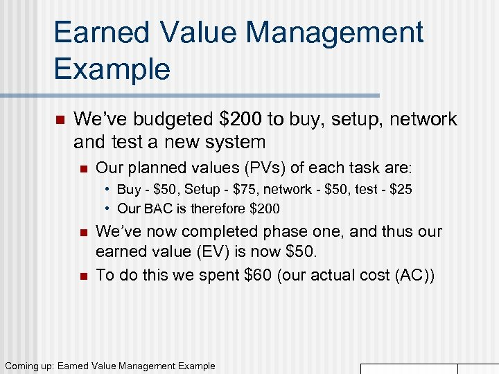 Earned Value Management Example n We've budgeted $200 to buy, setup, network and test