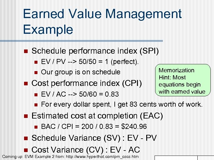 Earned Value Management Example n Schedule performance index (SPI) n n n Cost performance