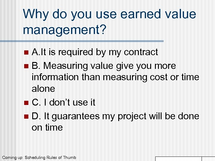 Why do you use earned value management? A. It is required by my contract
