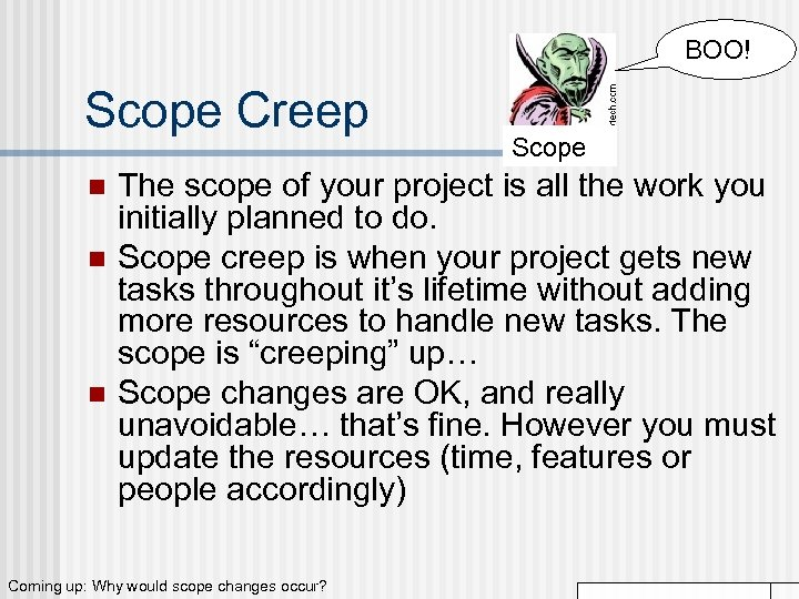 BOO! Scope Creep n n n Scope The scope of your project is all