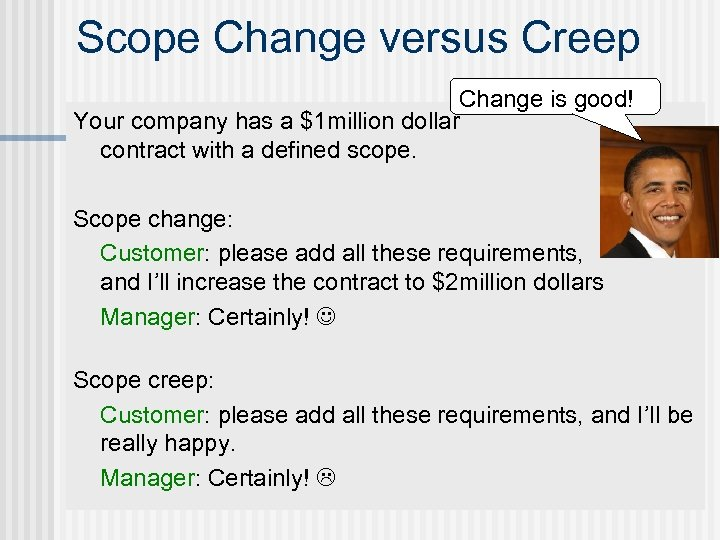 Scope Change versus Creep Change is good! Your company has a $1 million dollar