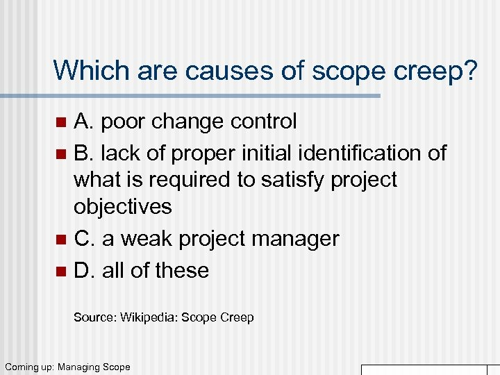 Which are causes of scope creep? A. poor change control n B. lack of