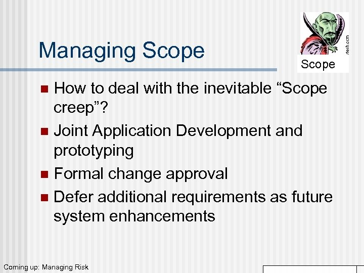 "Managing Scope How to deal with the inevitable ""Scope creep""? n Joint Application Development"