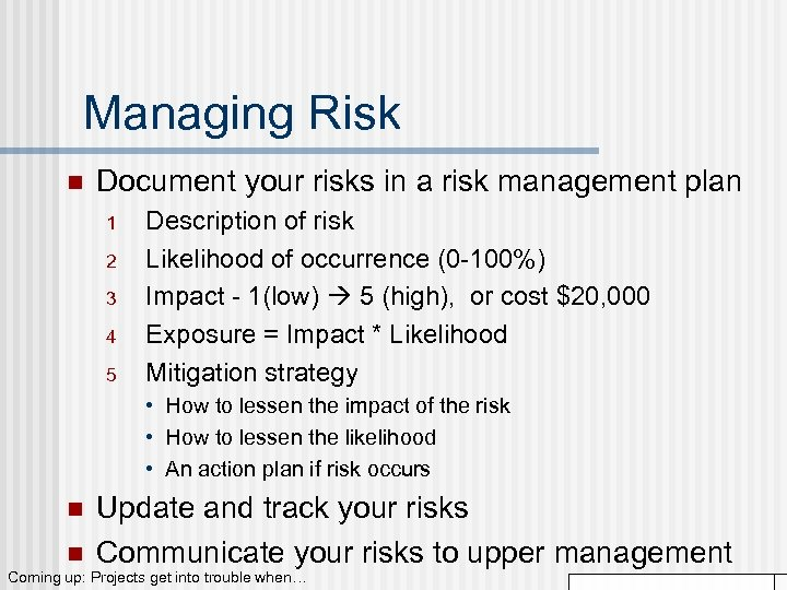 Managing Risk n Document your risks in a risk management plan 1 2 3