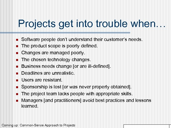 Projects get into trouble when… n n n n n Software people don't understand