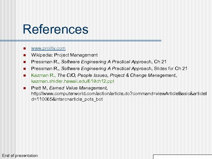 References n n n www. projity. com Wikipedia: Project Management Pressman R. , Software