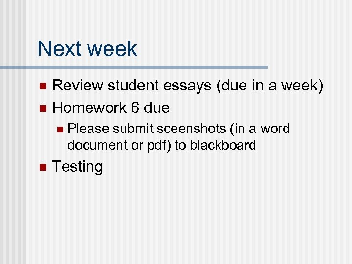 Next week Review student essays (due in a week) n Homework 6 due n