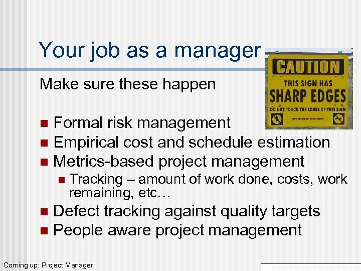 Your job as a manager Make sure these happen Formal risk management n Empirical