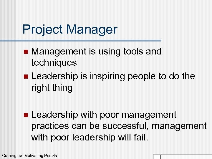 Project Manager Management is using tools and techniques n Leadership is inspiring people to