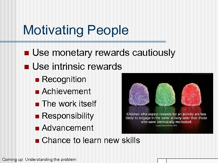 Motivating People Use monetary rewards cautiously n Use intrinsic rewards n Recognition n Achievement
