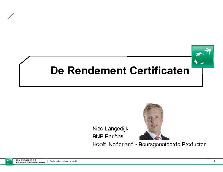 De Rendement Certificaten Nico Langedijk BNP Paribas Hoofd Nederland - Beursgenoteerde Producten 1