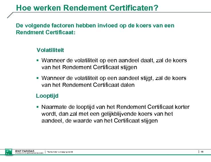 Hoe werken Rendement Certificaten? De volgende factoren hebben invloed op de koers van een