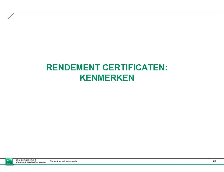 RENDEMENT CERTIFICATEN: KENMERKEN 26