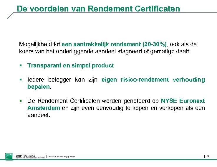 De voordelen van Rendement Certificaten Mogelijkheid tot een aantrekkelijk rendement (20 -30%), ook als
