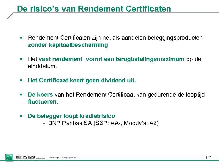 De risico's van Rendement Certificaten § Rendement Certificaten zijn net als aandelen beleggingsproducten zonder