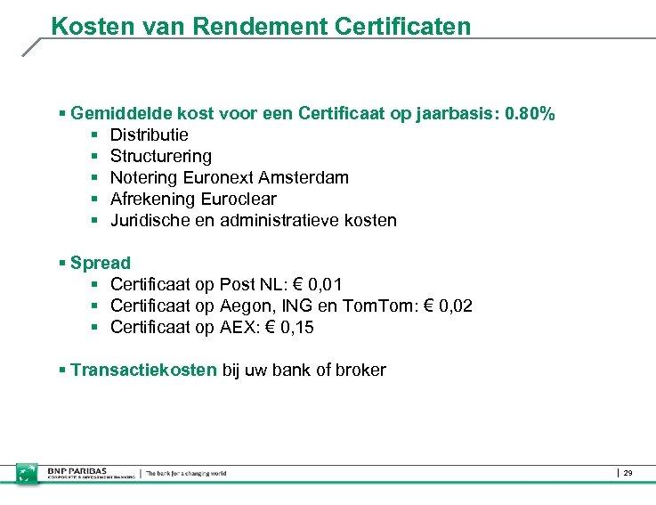 Kosten van Rendement Certificaten § Gemiddelde kost voor een Certificaat op jaarbasis: 0. 80%