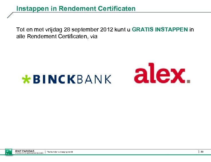 Instappen in Rendement Certificaten Tot en met vrijdag 28 september 2012 kunt u GRATIS