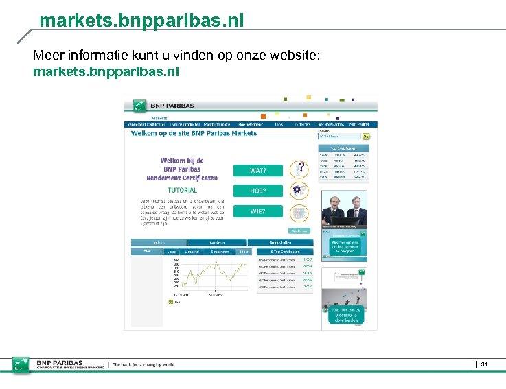 markets. bnpparibas. nl Meer informatie kunt u vinden op onze website: markets. bnpparibas. nl