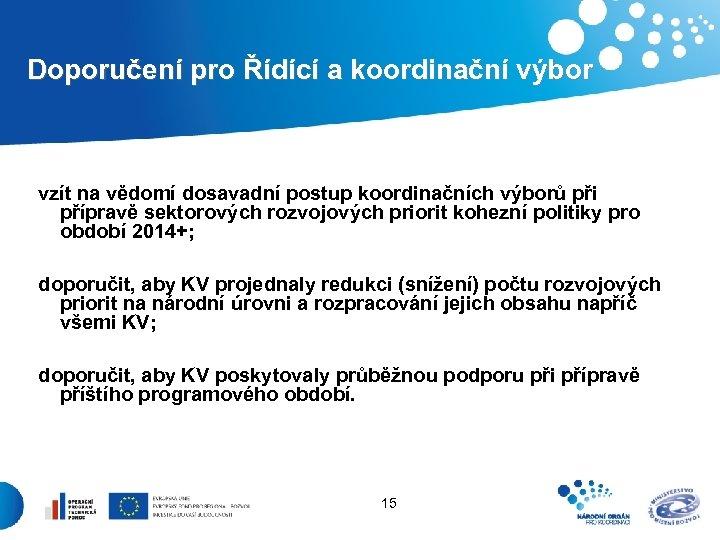 Doporučení pro Řídící a koordinační výbor vzít na vědomí dosavadní postup koordinačních výborů