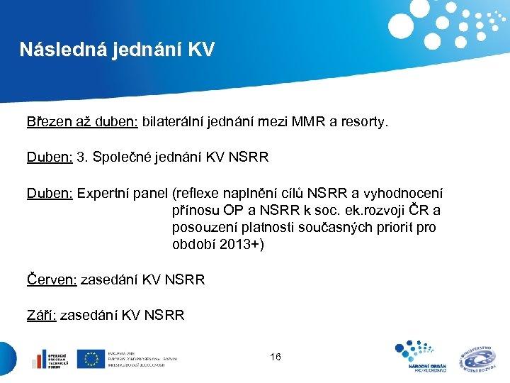 Následná jednání KV Březen až duben: bilaterální jednání mezi MMR a resorty. Duben: