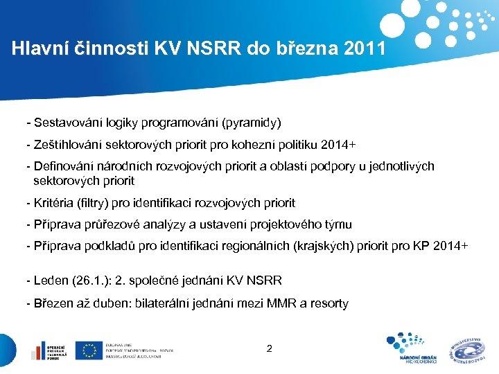 Hlavní činnosti KV NSRR do března 2011 - Sestavování logiky programování (pyramidy) -