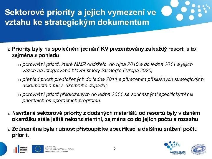 Sektorové priority a jejich vymezení ve vztahu ke strategickým dokumentům q Priority byly