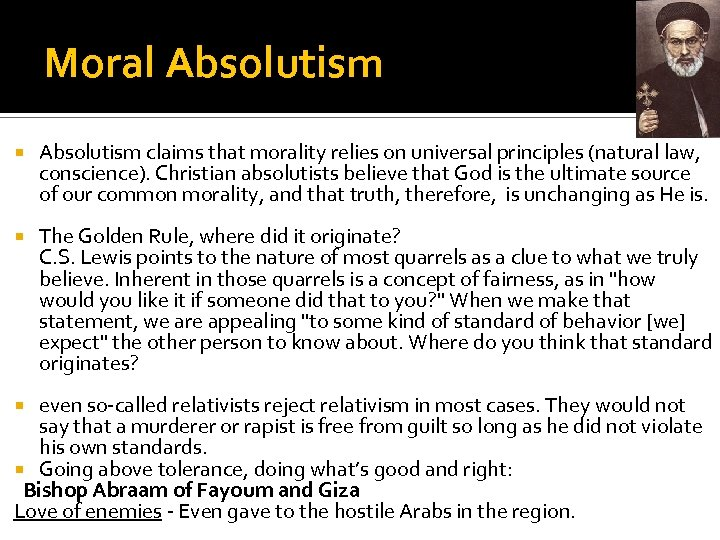 Moral Absolutism claims that morality relies on universal principles (natural law, conscience). Christian absolutists