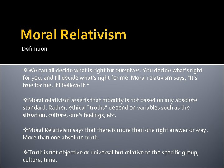 Moral Relativism Definition v. We can all decide what is right for ourselves. You