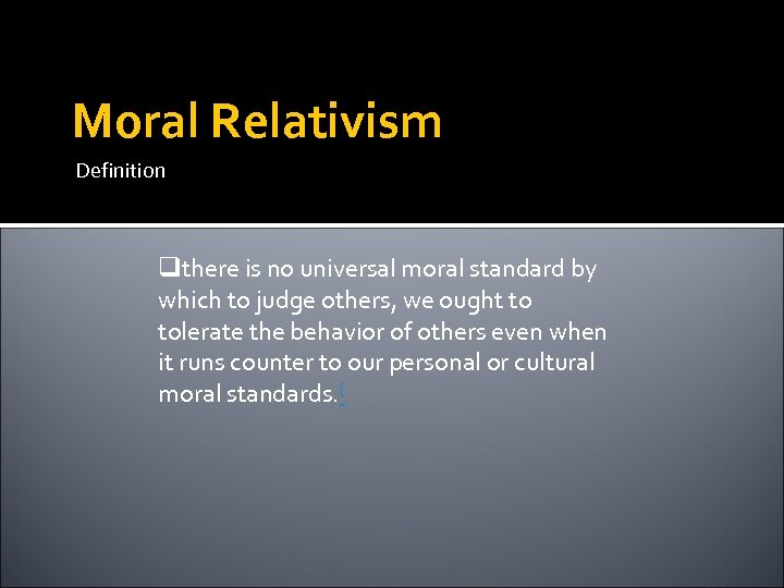 Moral Relativism Definition qthere is no universal moral standard by which to judge others,