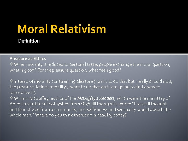 Moral Relativism Definition Pleasure as Ethics v. When morality is reduced to personal taste,