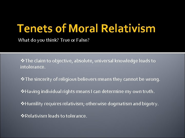 Tenets of Moral Relativism What do you think? True or False? v. The claim