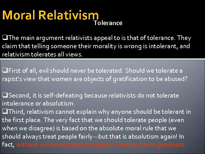 Moral Relativism Tolerance q. The main argument relativists appeal to is that of tolerance.