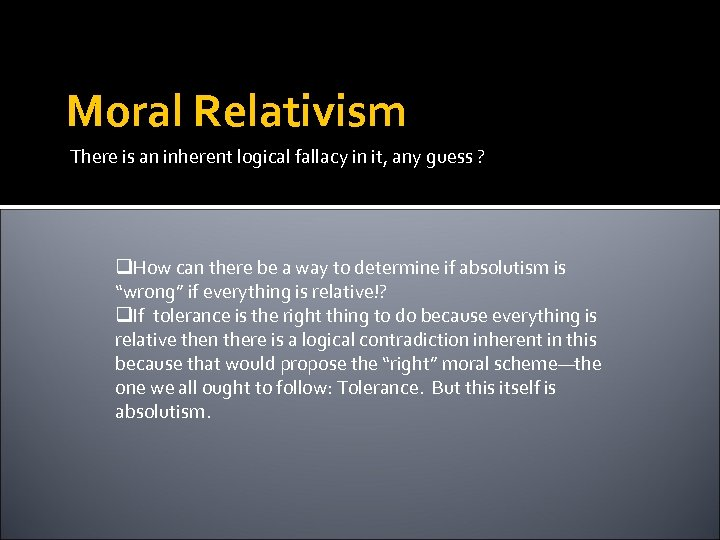 Moral Relativism There is an inherent logical fallacy in it, any guess ? q.