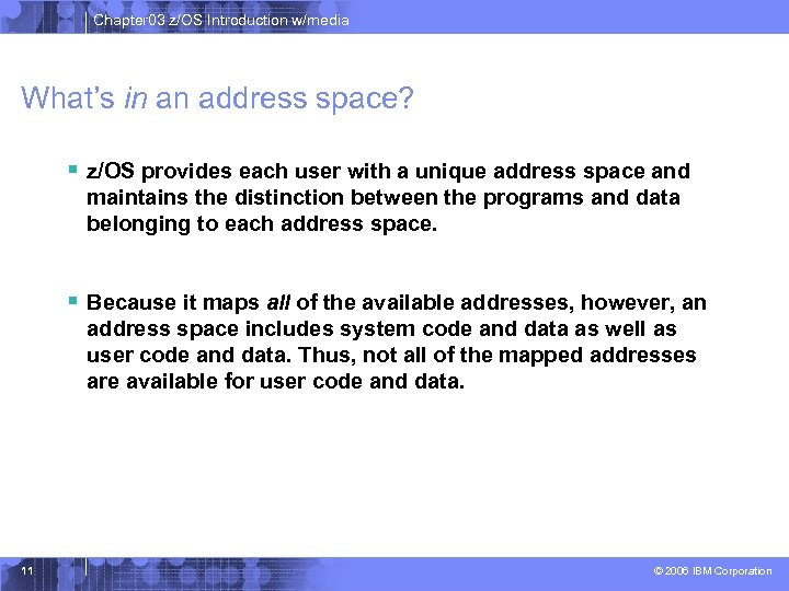 Chapter 03 z/OS Introduction w/media What's in an address space? § z/OS provides each