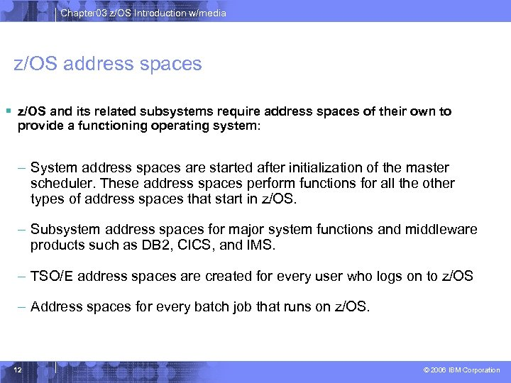 Chapter 03 z/OS Introduction w/media z/OS address spaces § z/OS and its related subsystems