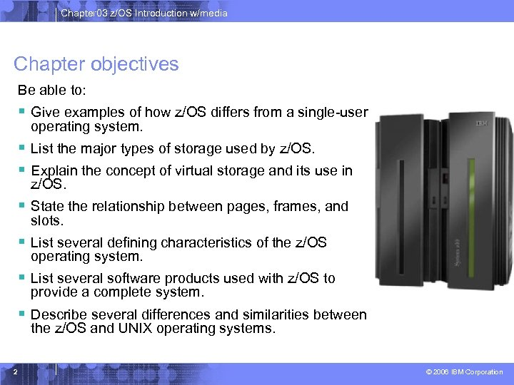 Chapter 03 z/OS Introduction w/media Chapter objectives Be able to: § Give examples of