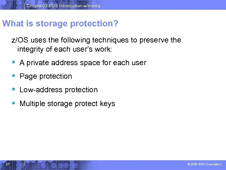 Chapter 03 z/OS Introduction w/media What is storage protection? z/OS uses the following techniques