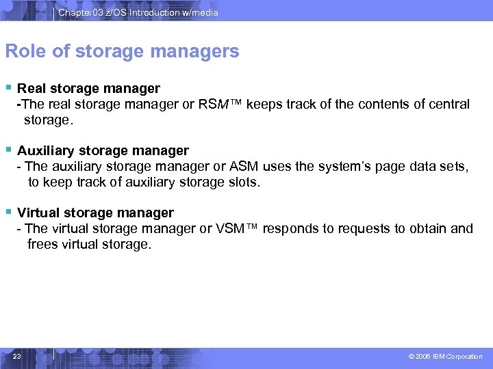 Chapter 03 z/OS Introduction w/media Role of storage managers § Real storage manager -The