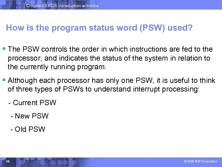 Chapter 03 z/OS Introduction w/media How is the program status word (PSW) used? §
