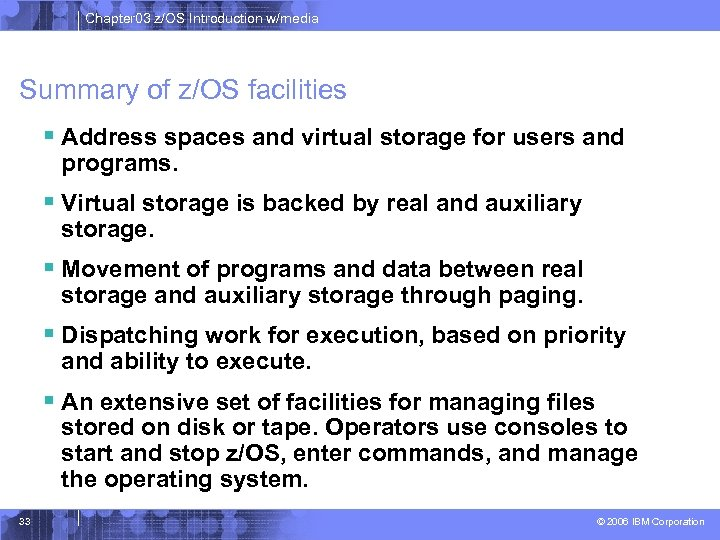 Chapter 03 z/OS Introduction w/media Summary of z/OS facilities § Address spaces and virtual