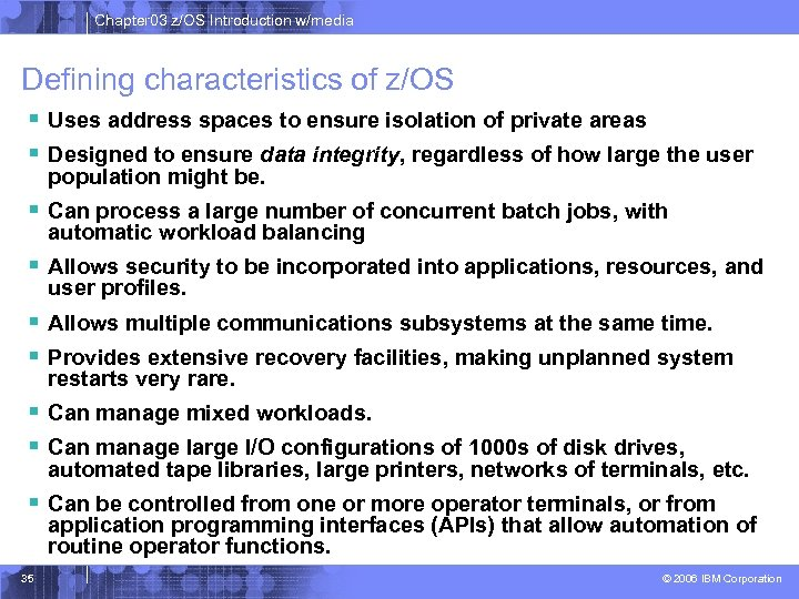 Chapter 03 z/OS Introduction w/media Defining characteristics of z/OS § Uses address spaces to