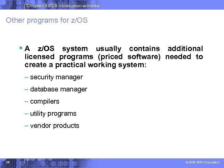 Chapter 03 z/OS Introduction w/media Other programs for z/OS § A z/OS system usually