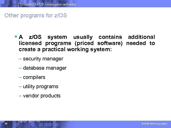 Chapter 03 z/OS Introduction w/media Other programs for z/OS § A z/OS system usually