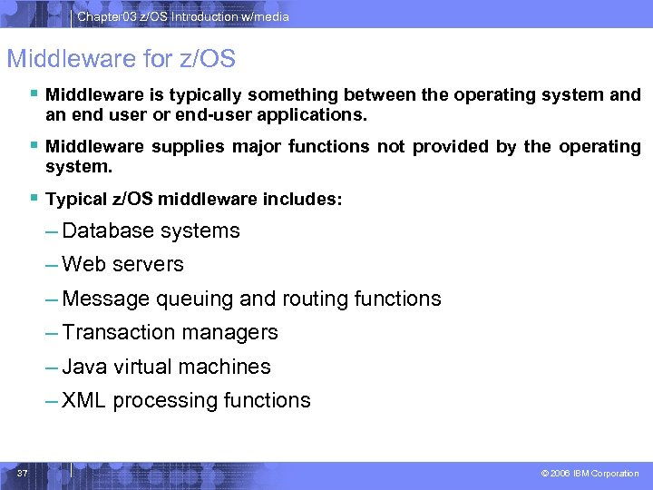 Chapter 03 z/OS Introduction w/media Middleware for z/OS § Middleware is typically something between