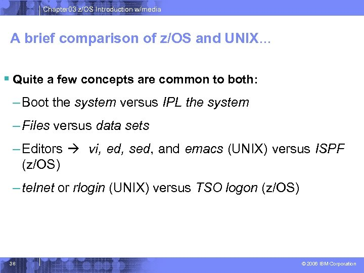 Chapter 03 z/OS Introduction w/media A brief comparison of z/OS and UNIX… § Quite