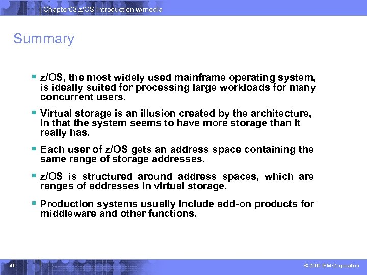 Chapter 03 z/OS Introduction w/media Summary § z/OS, the most widely used mainframe operating