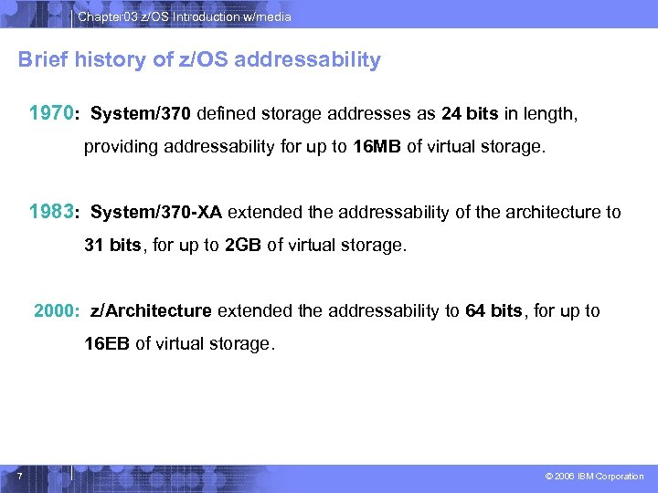 Chapter 03 z/OS Introduction w/media Brief history of z/OS addressability 1970: System/370 defined storage
